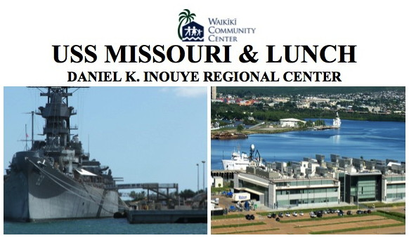 Waikiki Community Center - Uss Missouri & Lunch At Daniel K. Inouye  Regional Center